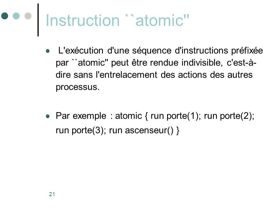 21 Instruction ``atomic''  L'exécution d'une séquence d'instructions préfixée par ``atomic'' peut être rendue indivisible, c'est-à- dire sans l'entre
