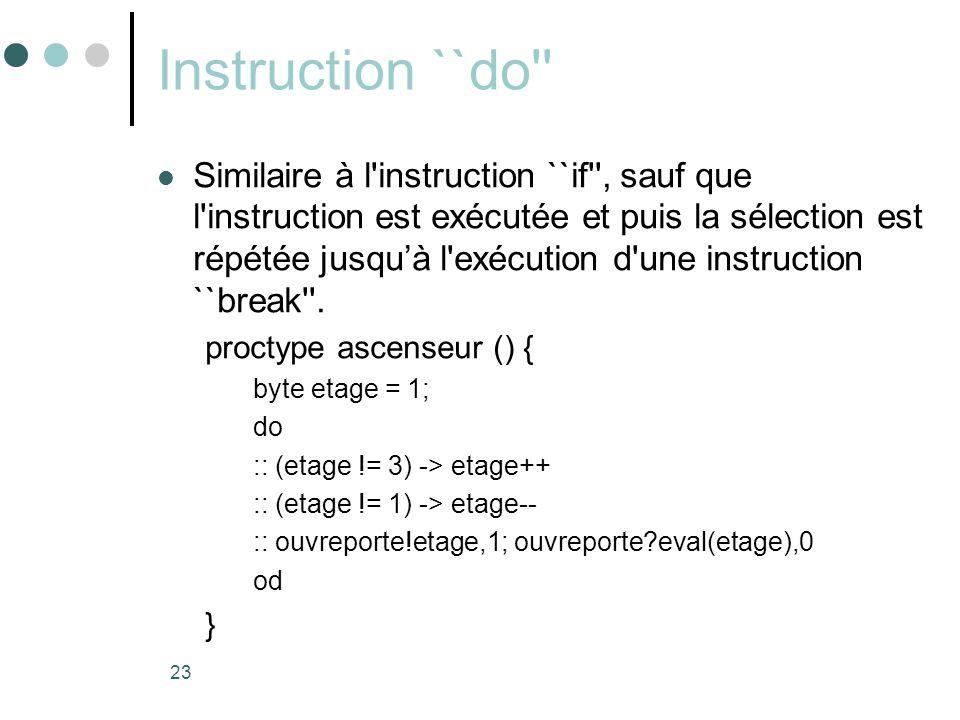 23 Instruction ``do''  Similaire à l'instruction ``if'', sauf que l'instruction est exécutée et puis la sélection est répétée jusqu'à l'exécution d'u