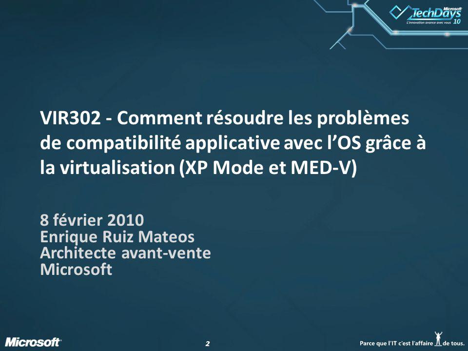22 VIR302 - Comment résoudre les problèmes de compatibilité applicative avec l'OS grâce à la virtualisation (XP Mode et MED-V) 8 février 2010 Enrique Ruiz Mateos Architecte avant-vente Microsoft