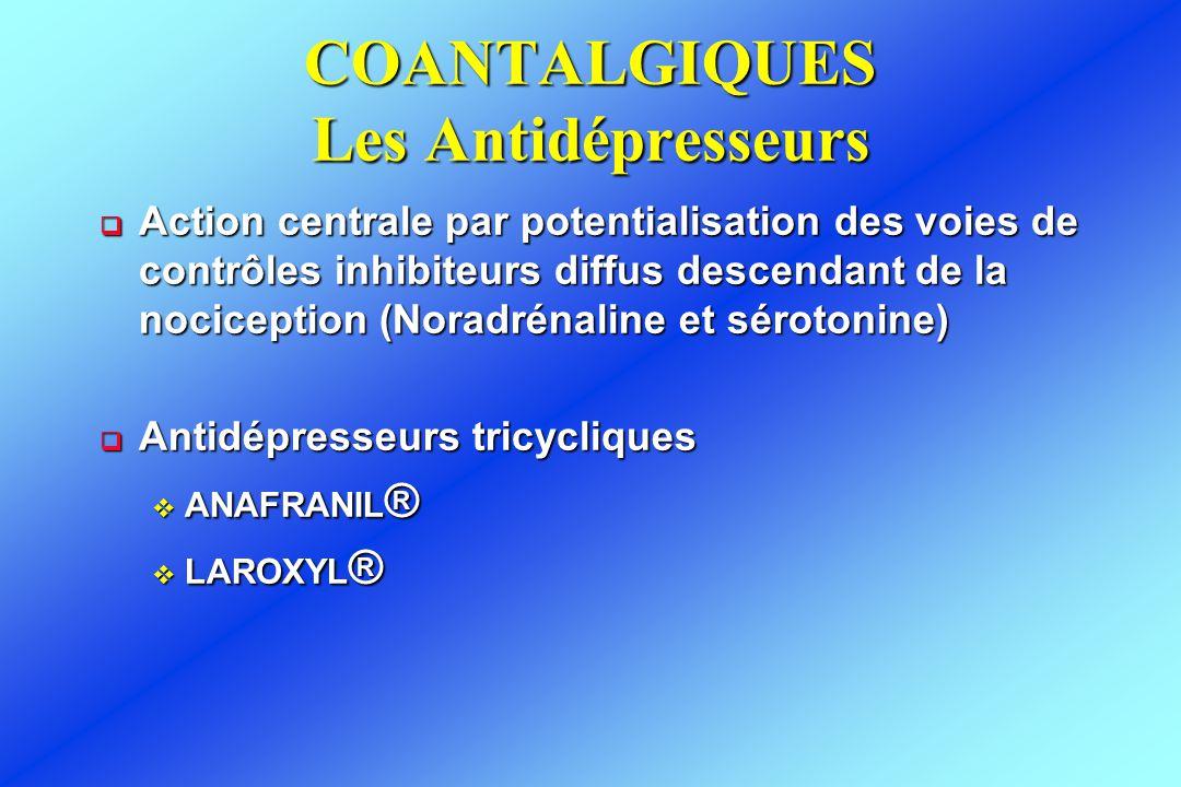 COANTALGIQUES Les Antidépresseurs  Action centrale par potentialisation des voies de contrôles inhibiteurs diffus descendant de la nociception (Norad