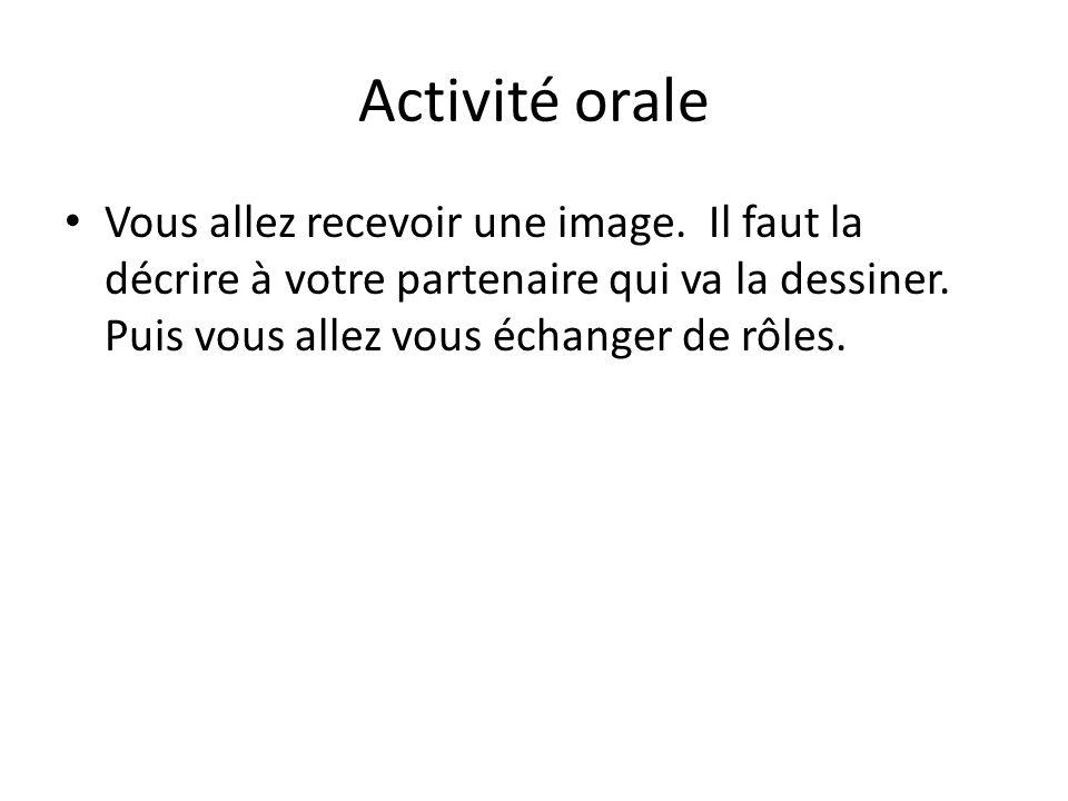 Activité orale • Vous allez recevoir une image.
