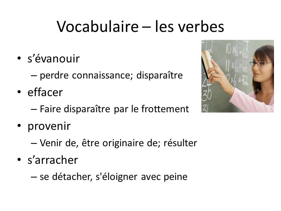 Vocabulaire – les verbes • s'évanouir – perdre connaissance; disparaître • effacer – Faire disparaître par le frottement • provenir – Venir de, être o