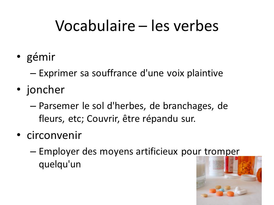 Vocabulaire – les verbes • gémir – Exprimer sa souffrance d'une voix plaintive • joncher – Parsemer le sol d'herbes, de branchages, de fleurs, etc; Co