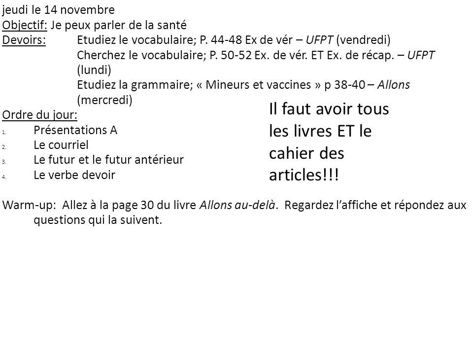 jeudi le 14 novembre Objectif: Je peux parler de la santé Devoirs:Etudiez le vocabulaire; P. 44-48 Ex de vér – UFPT (vendredi) Cherchez le vocabulaire