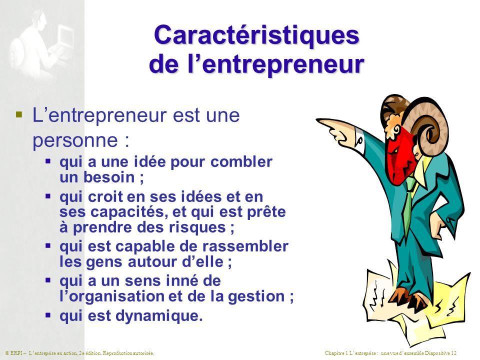 Chapitre 1 L'entreprise : une vue d'ensemble Diapositive 12© ERPI – L'entreprise en action, 2e édition. Reproduction autorisée. Caractéristiques de l'