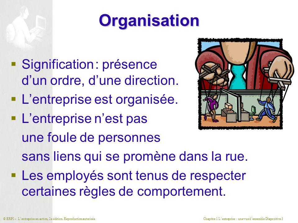 Chapitre 1 L'entreprise : une vue d'ensemble Diapositive 3© ERPI – L'entreprise en action, 2e édition. Reproduction autorisée.Organisation  Significa