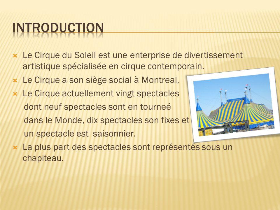  Le Cirque du Soleil est une enterprise de divertissement artistique spécialisée en cirque contemporain.  Le Cirque a son siège social à Montreal, 