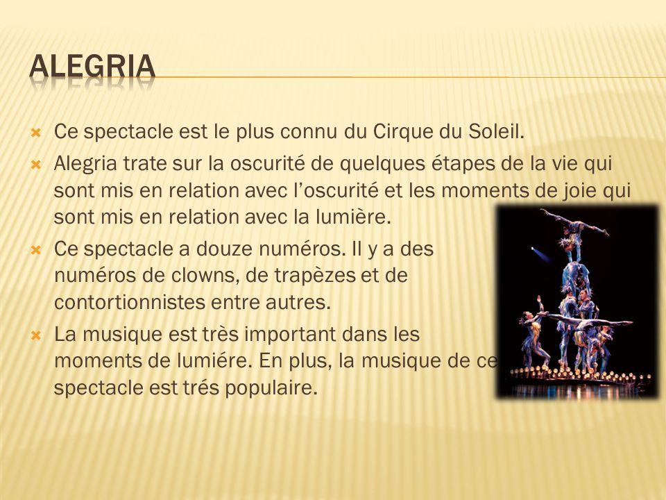  Ce spectacle est le plus connu du Cirque du Soleil.  Alegria trate sur la oscurité de quelques étapes de la vie qui sont mis en relation avec l'osc