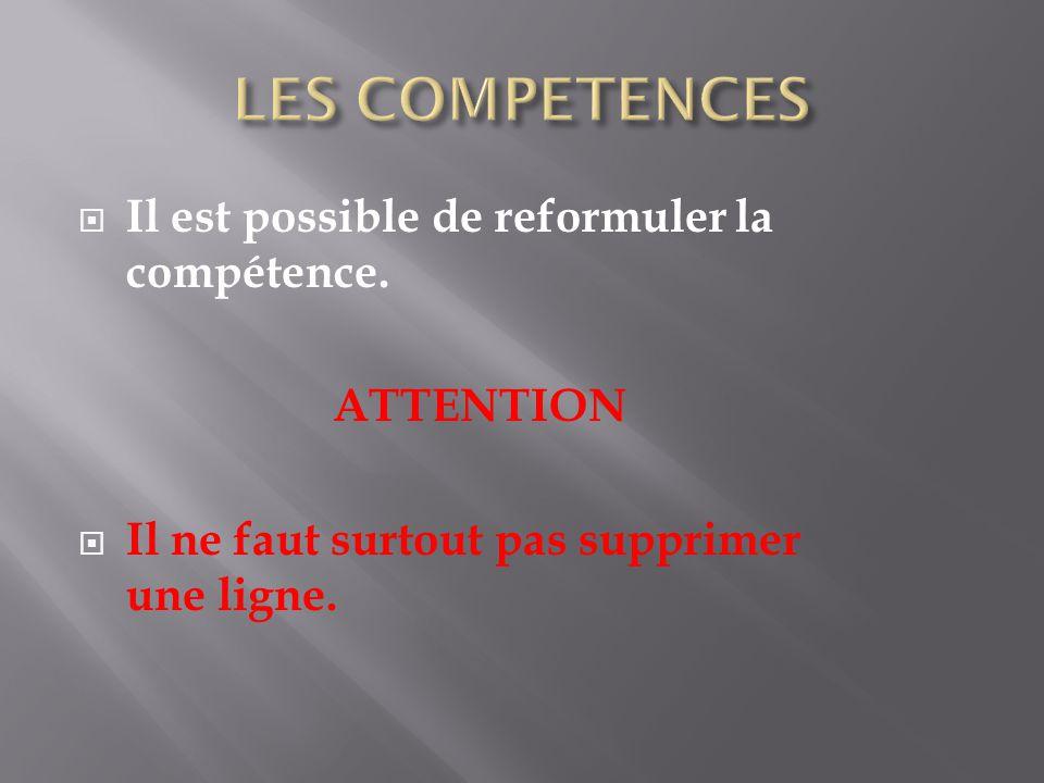  Il est possible de reformuler la compétence. ATTENTION  Il ne faut surtout pas supprimer une ligne.