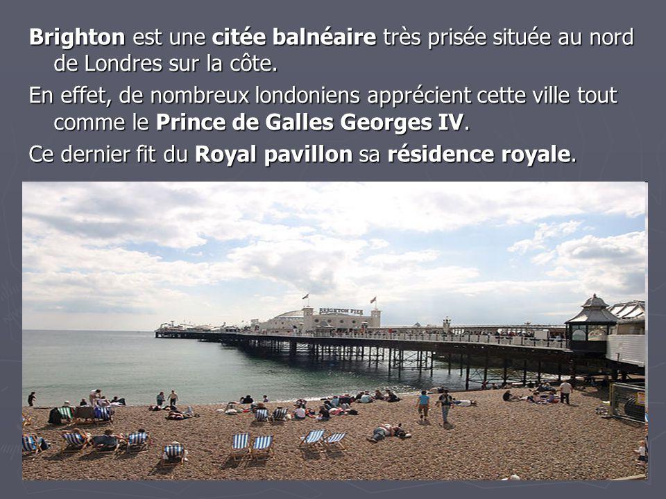Brighton est une citée balnéaire très prisée située au nord de Londres sur la côte. En effet, de nombreux londoniens apprécient cette ville tout comme