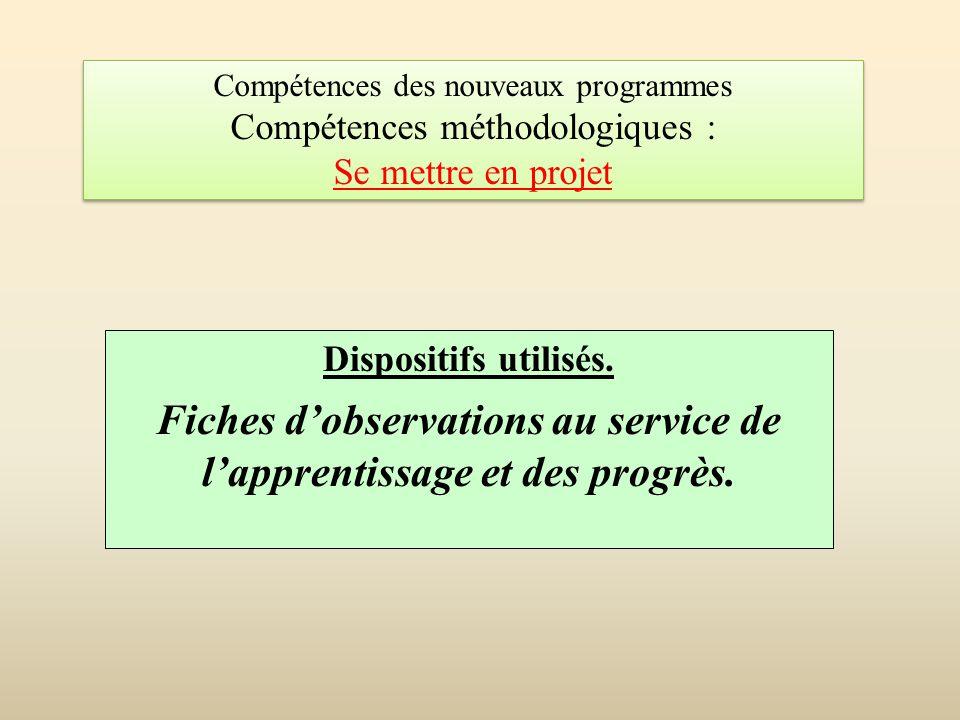 Dispositifs utilisés. Fiches d'observations au service de l'apprentissage et des progrès. Compétences des nouveaux programmes Compétences méthodologiq