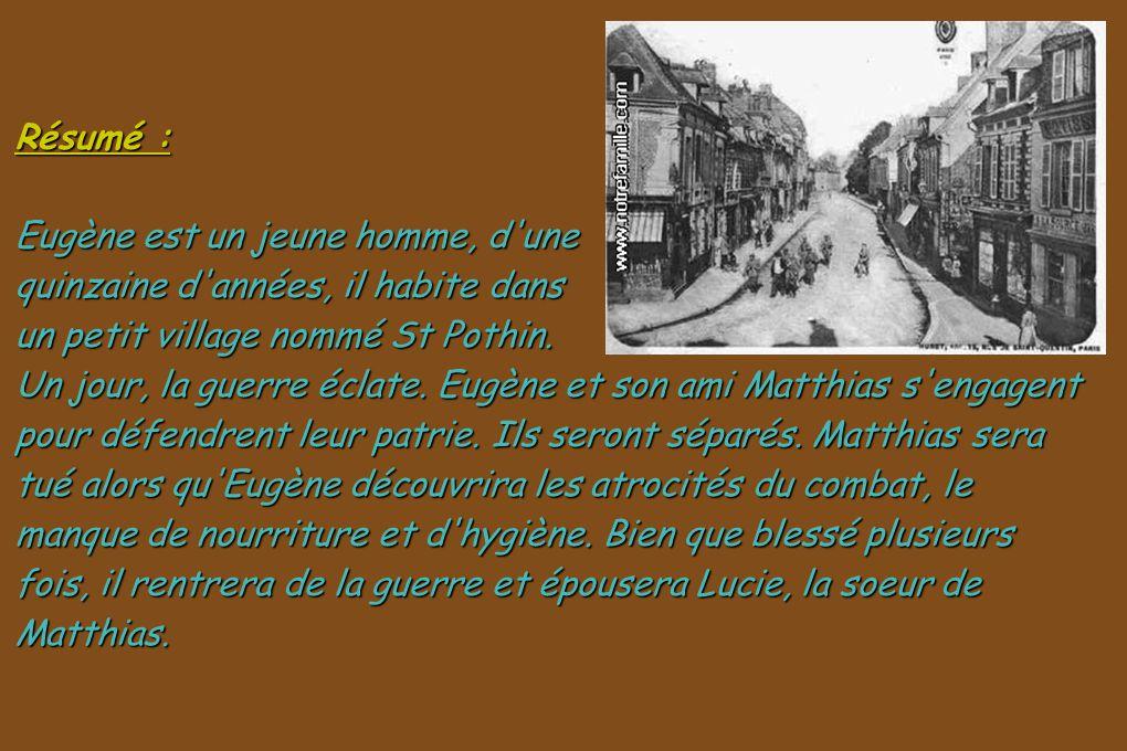 Résumé : Eugène est un jeune homme, d'une quinzaine d'années, il habite dans un petit village nommé St Pothin. Un jour, la guerre éclate. Eugène et so