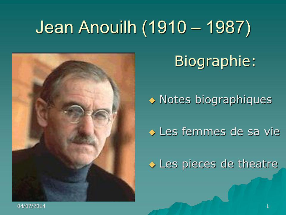 04/07/20141 Jean Anouilh (1910 – 1987) Biographie:  Notes biographiques  Les femmes de sa vie  Les pieces de theatre