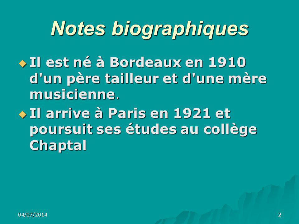 04/07/20142 Notes biographiques  Il est né à Bordeaux en 1910 d'un père tailleur et d'une mère musicienne.  Il arrive à Paris en 1921 et poursuit se