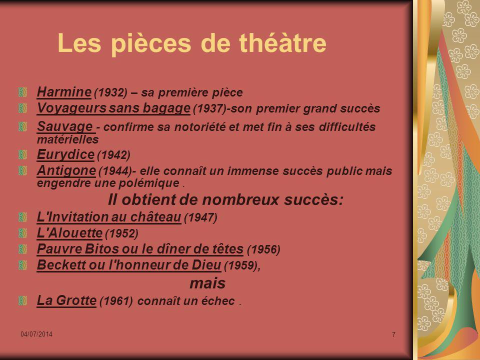 04/07/2014 7 Les pièces de théàtre Harmine (1932) – sa première pièce Voyageurs sans bagage (1937)-son premier grand succès Sauvage - confirme sa noto