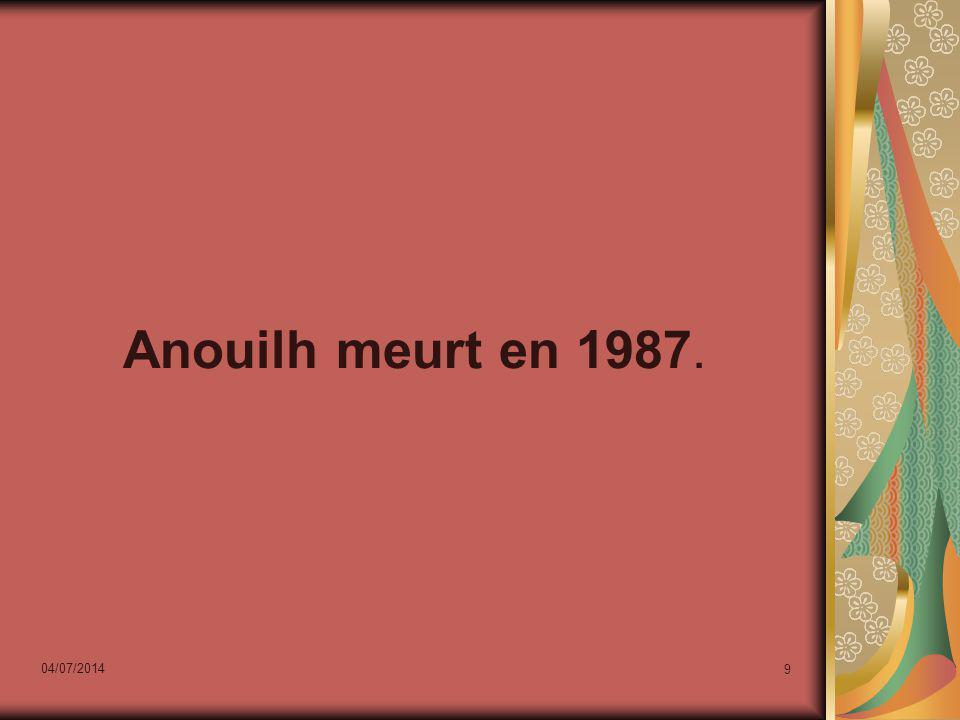 04/07/2014 9 Anouilh meurt en 1987.