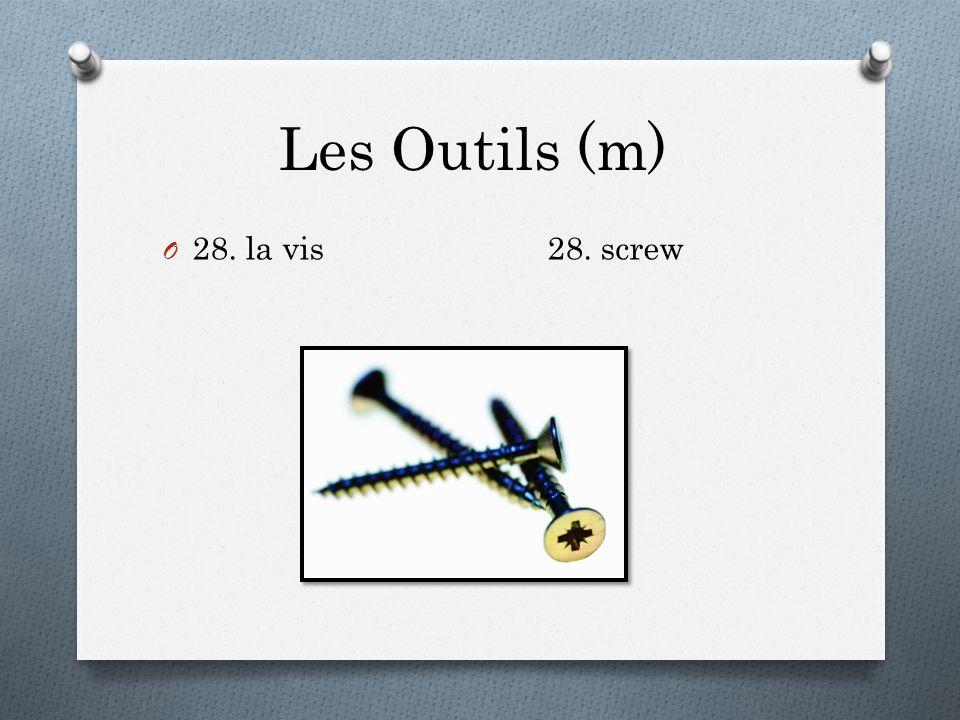 Les Outils (m) O 28. la vis28. screw