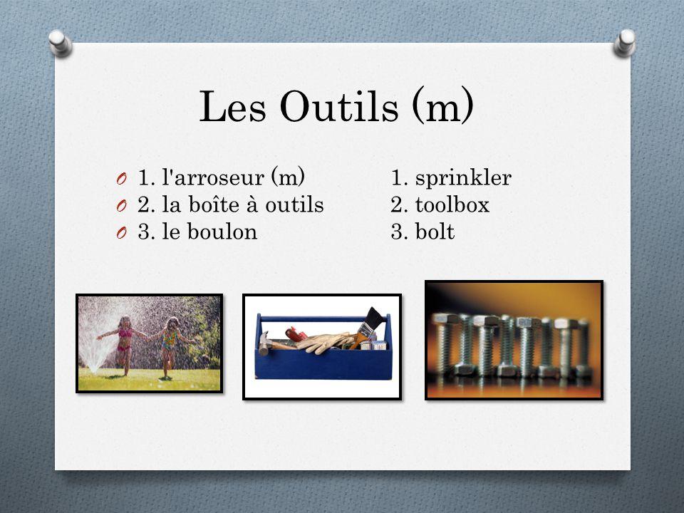 Les Outils (m) O 1. l arroseur (m)1. sprinkler O 2.