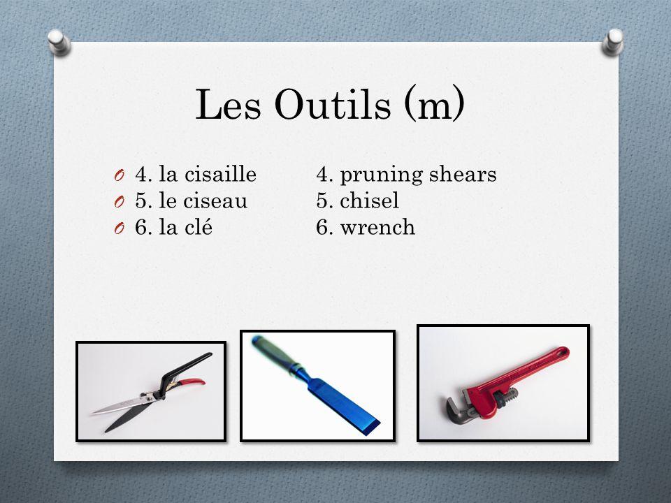 Les Outils (m) O 4. la cisaille4. pruning shears O 5. le ciseau5. chisel O 6. la clé6. wrench