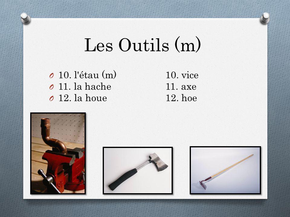 Les Outils (m) O 10. l'étau (m)10. vice O 11. la hache11. axe O 12. la houe12. hoe