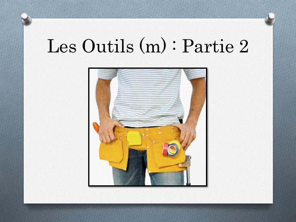 Les Outils (m) : Partie 2
