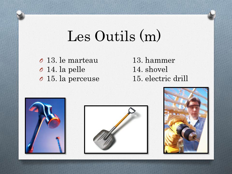 Les Outils (m) O 13. le marteau13. hammer O 14. la pelle14. shovel O 15. la perceuse15. electric drill