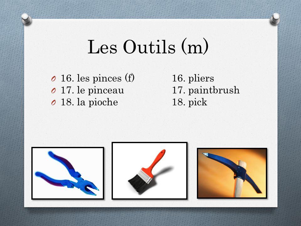 Les Outils (m) O 16. les pinces (f)16. pliers O 17. le pinceau17. paintbrush O 18. la pioche18. pick