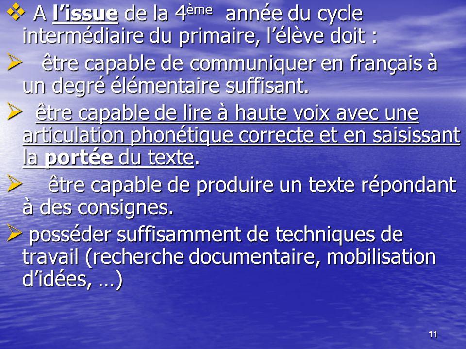 11  A l'issue de la 4 ème année du cycle intermédiaire du primaire, l'élève doit :  être capable de communiquer en français à un degré élémentaire s