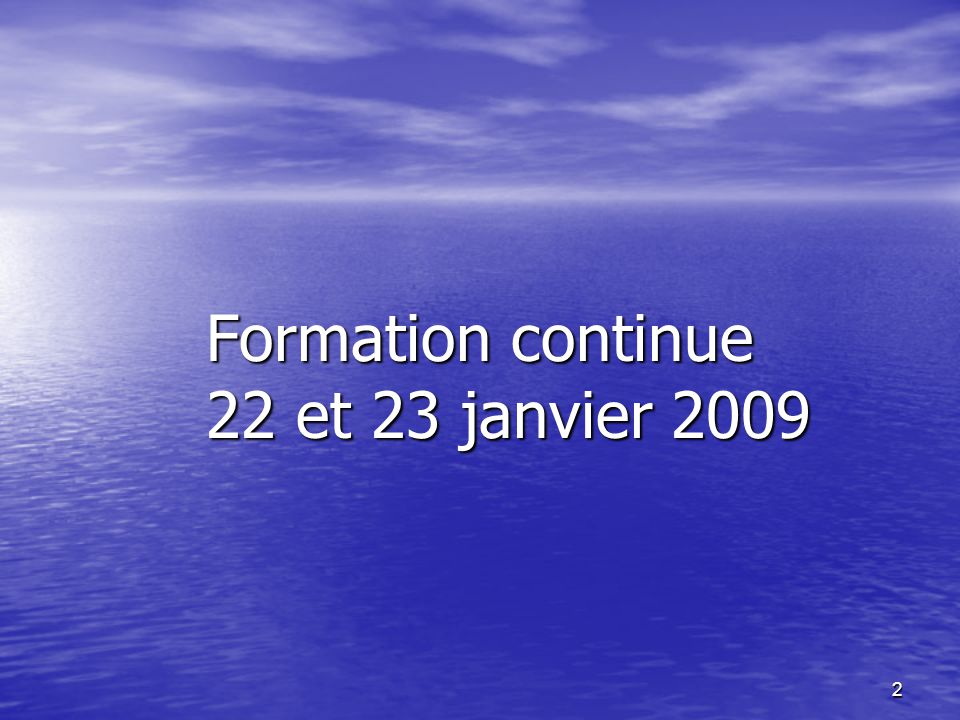 2 Formation continue 22 et 23 janvier 2009