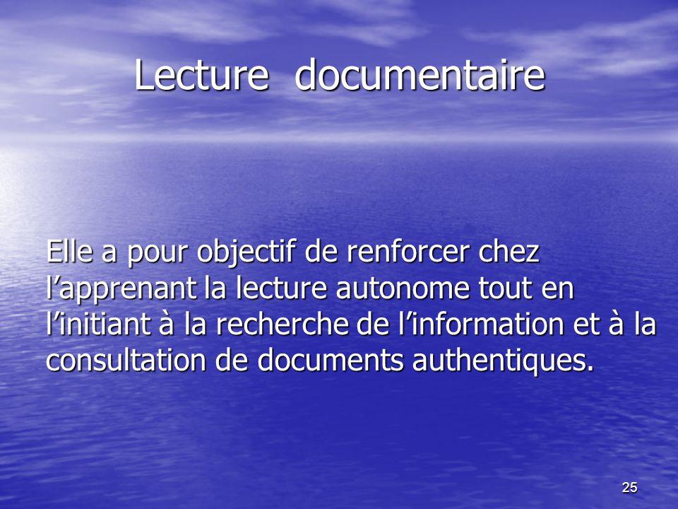 25 Lecture documentaire Elle a pour objectif de renforcer chez l'apprenant la lecture autonome tout en l'initiant à la recherche de l'information et à