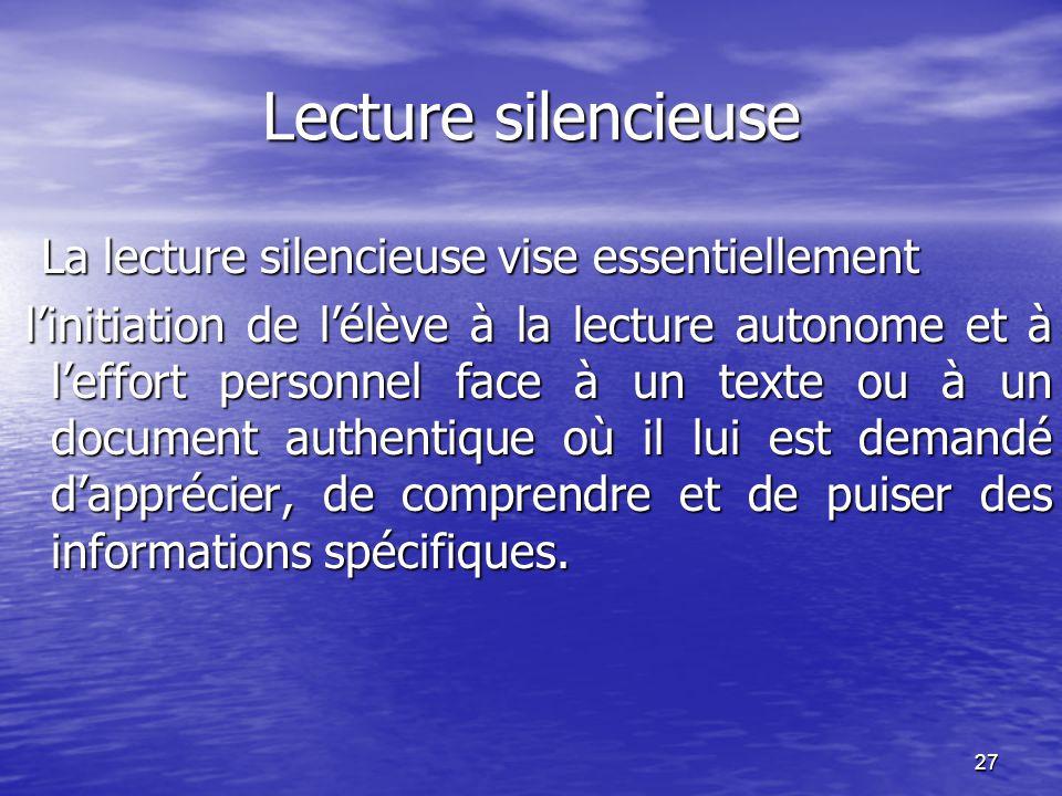 27 Lecture silencieuse La lecture silencieuse vise essentiellement La lecture silencieuse vise essentiellement l'initiation de l'élève à la lecture au