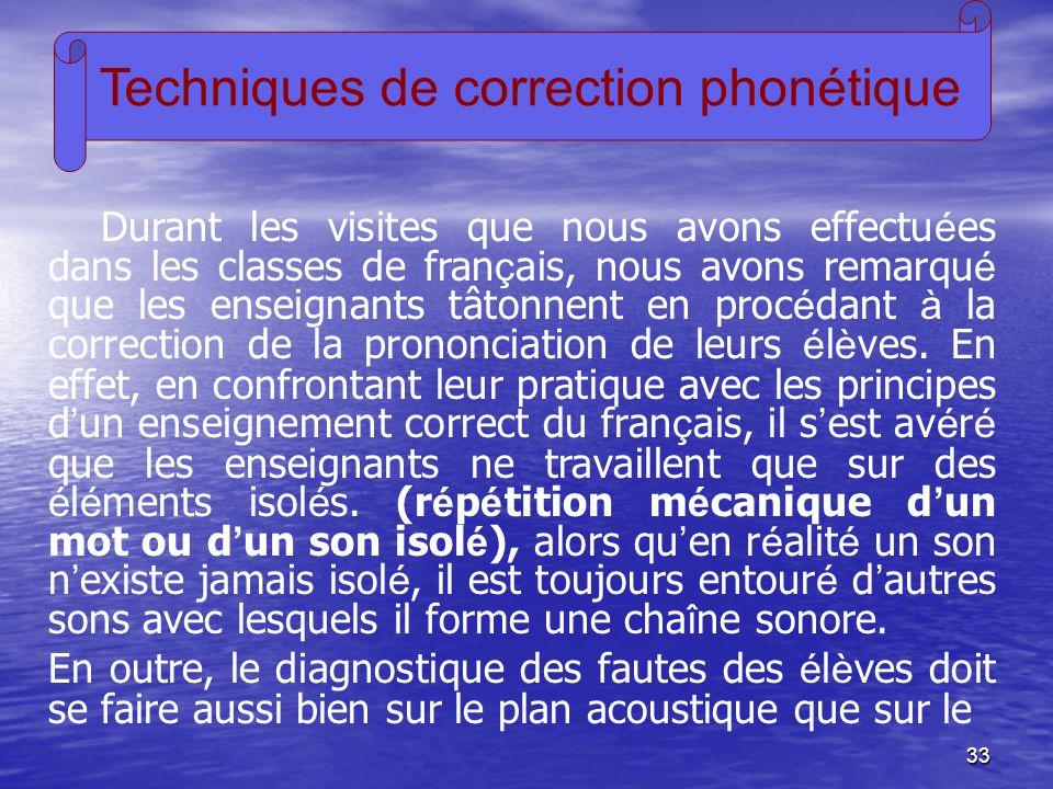 33 Techniques de correction phonétique Durant les visites que nous avons effectu é es dans les classes de fran ç ais, nous avons remarqu é que les ens