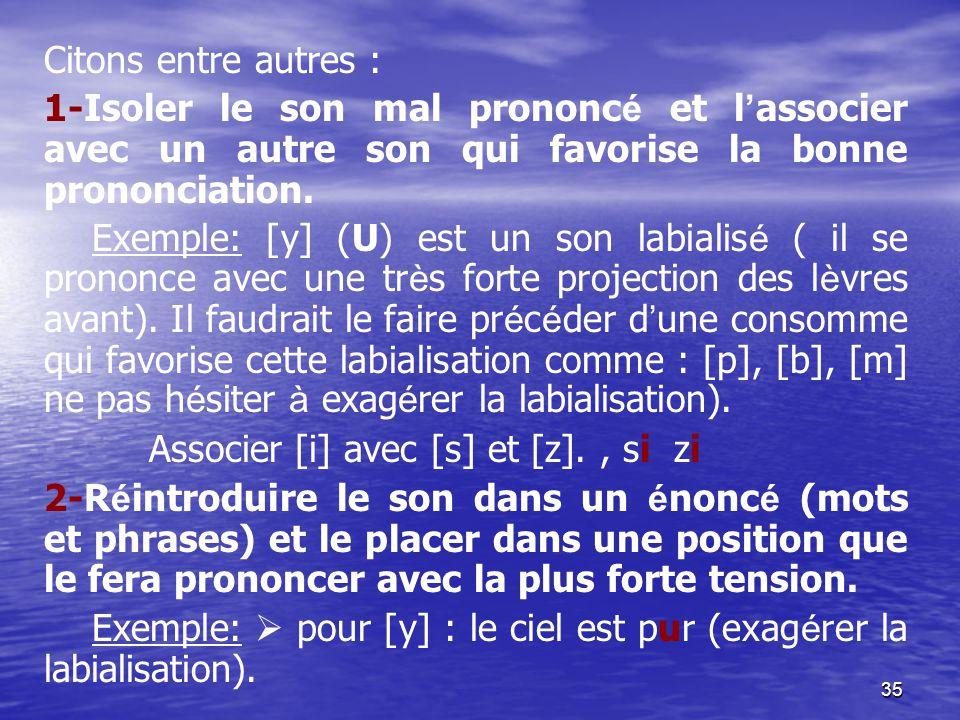 35 Citons entre autres : 1-Isoler le son mal prononc é et l ' associer avec un autre son qui favorise la bonne prononciation. Exemple: [y] (U) est un