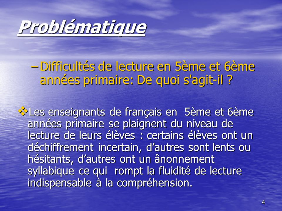 4 Problématique –Difficultés de lecture en 5ème et 6ème années primaire: De quoi s'agit-il ?  Les enseignants de français en 5ème et 6ème années prim