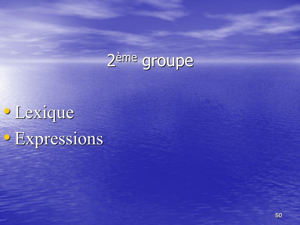 50 2 ème groupe • Lexique • Expressions