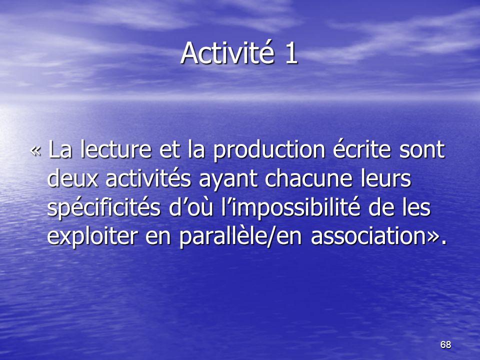 68 Activité 1 « La lecture et la production écrite sont deux activités ayant chacune leurs spécificités d'où l'impossibilité de les exploiter en paral