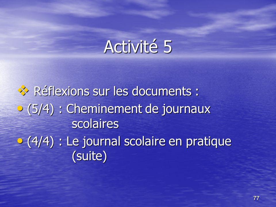 77 Activité 5  Réflexions sur les documents : • (5/4) : Cheminement de journaux scolaires • (4/4) : Le journal scolaire en pratique (suite)