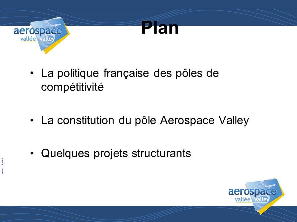 6 © aerospace valley. Tous droits réservés. Document confidentiel. •La politique française des pôles de compétitivité •La constitution du pôle Aerospa