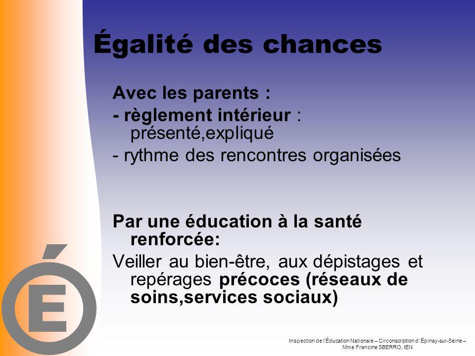 Égalité des chances Avec les parents : - règlement intérieur : présenté,expliqué - rythme des rencontres organisées Par une éducation à la santé renfo