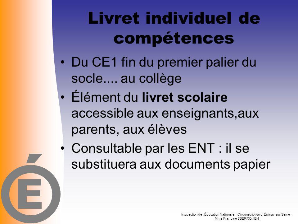 Livret individuel de compétences •Du CE1 fin du premier palier du socle.... au collège •Élément du livret scolaire accessible aux enseignants,aux pare