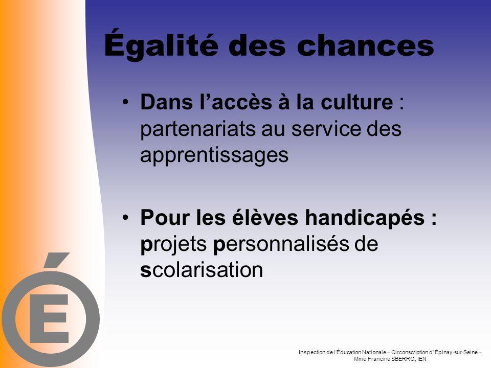 Égalité des chances •Dans l'accès à la culture : partenariats au service des apprentissages •Pour les élèves handicapés : projets personnalisés de sco