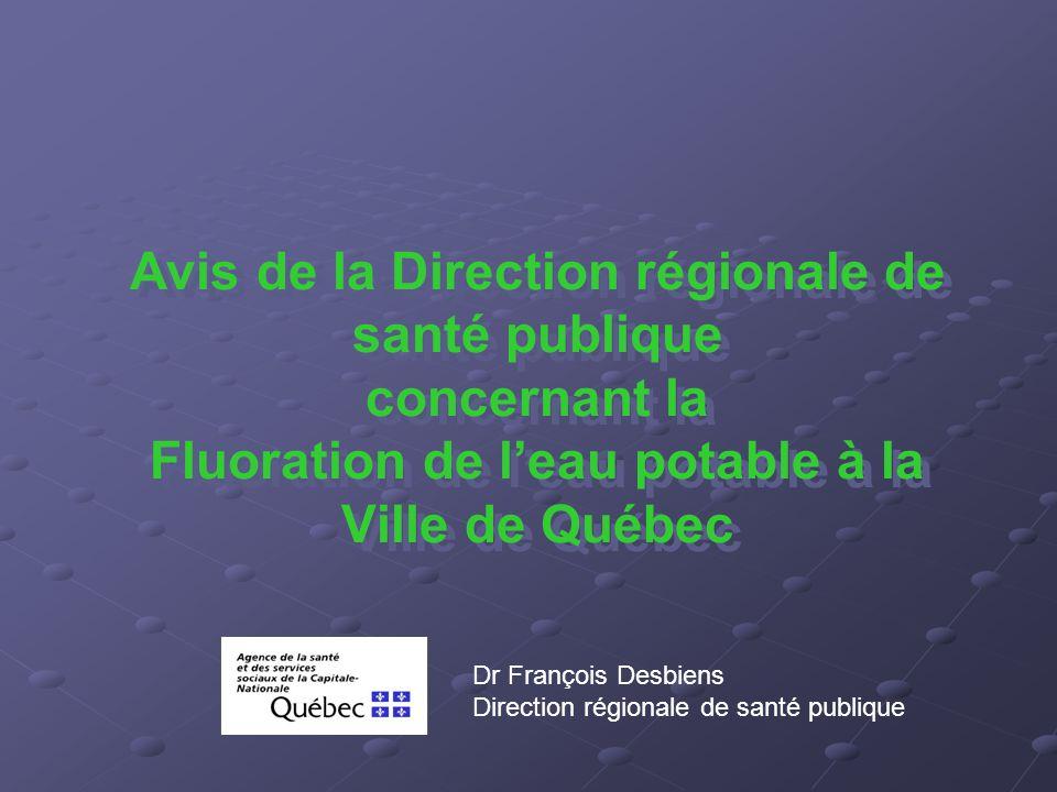 Contexte La Ville de Québec offre une eau fluorée à seulement 237 387 personnes de son territoire, résultat d'une décision prise en 1972 par l'ancienne Ville de Québec La Ville de Québec doit maintenant prendre la décision d'étendre ou non la fluoration sur l'ensemble de son territoire pour l'offrir à toute la population qu'elle dessert
