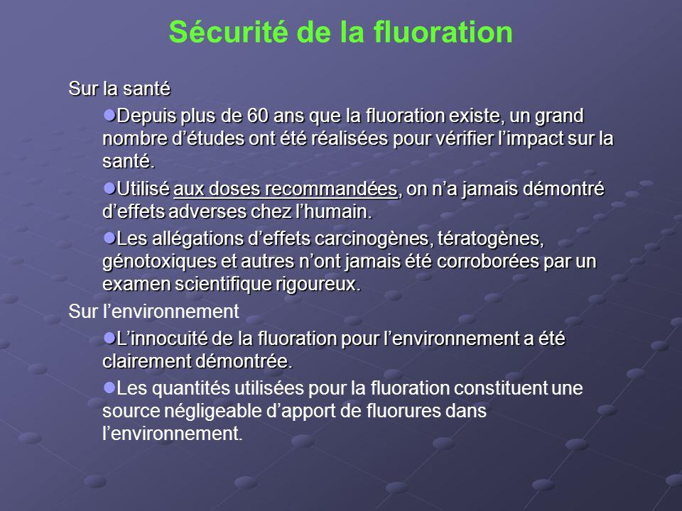 Sécurité de la fluoration Sur la santé  Depuis plus de 60 ans que la fluoration existe, un grand nombre d'études ont été réalisées pour vérifier l'im