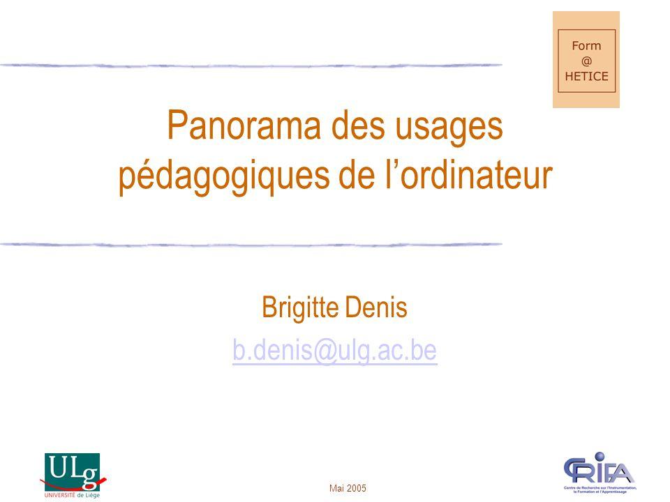 Mai 2005 Panorama des usages pédagogiques de l'ordinateur Brigitte Denis b.denis@ulg.ac.be