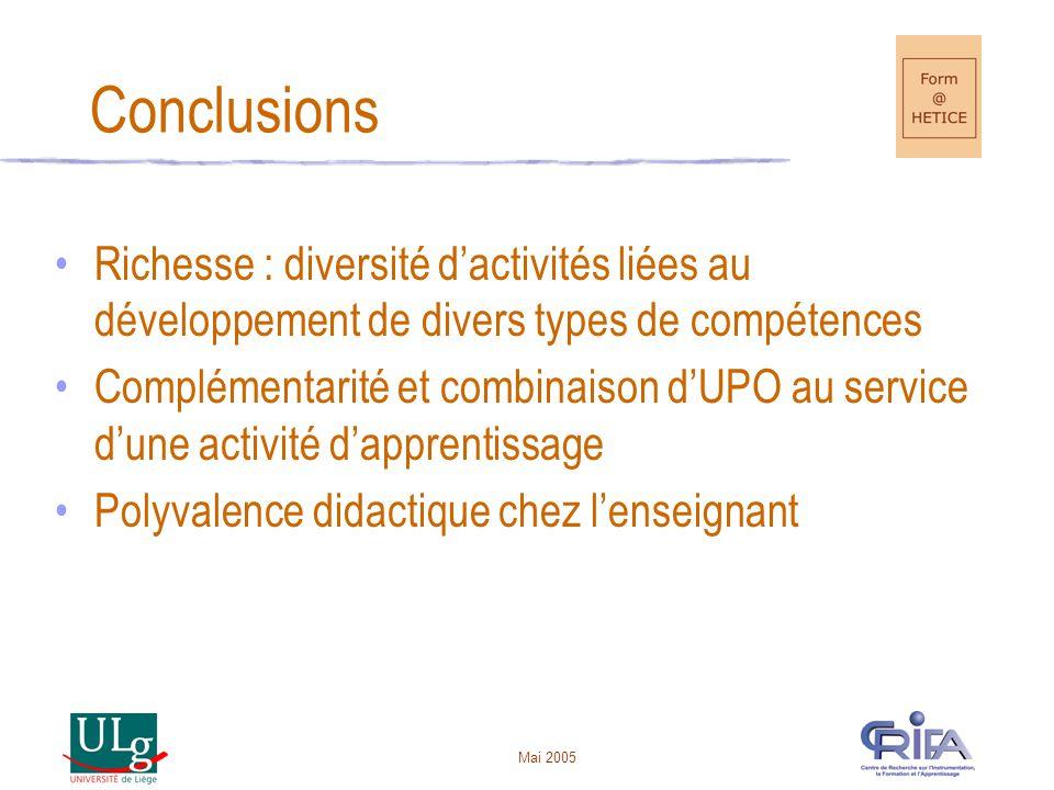 Mai 2005 Conclusions •Richesse : diversité d'activités liées au développement de divers types de compétences •Complémentarité et combinaison d'UPO au