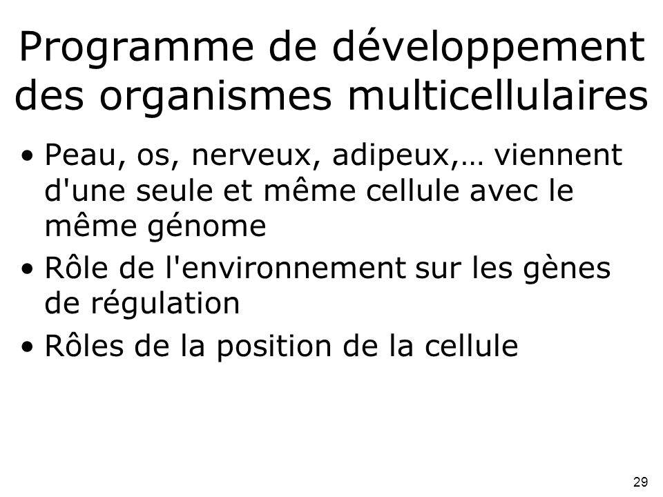 29 Programme de développement des organismes multicellulaires •Peau, os, nerveux, adipeux,… viennent d'une seule et même cellule avec le même génome •