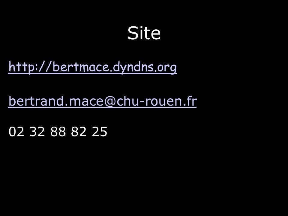 81 Site http://bertmace.dyndns.org bertrand.mace@chu-rouen.fr 02 32 88 82 25