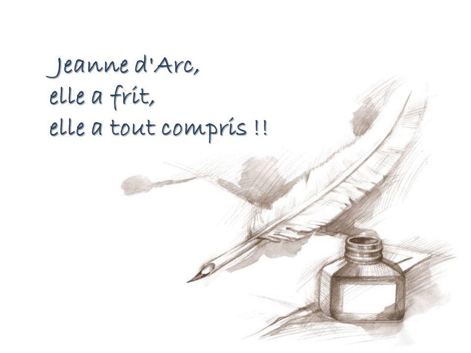 Jeanne d Arc, elle a frit, elle a tout compris !!