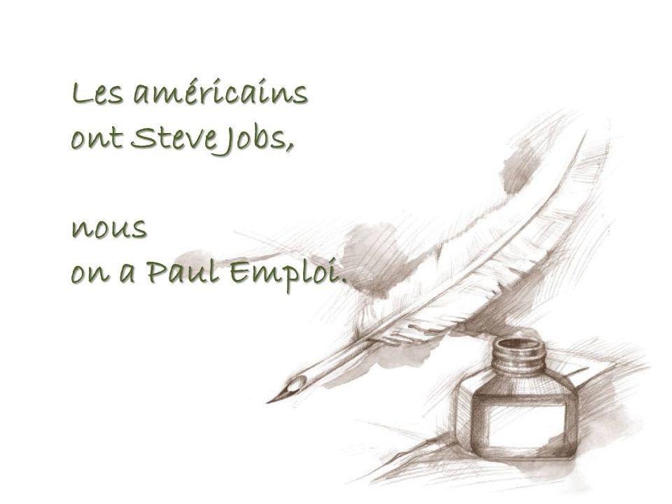Les américains ont Steve Jobs, nous on a Paul Emploi.