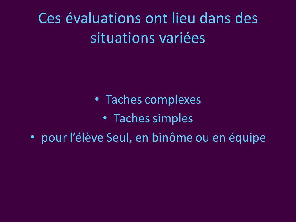 Ces évaluations ont lieu dans des situations variées • Taches complexes • Taches simples • pour l'élève Seul, en binôme ou en équipe